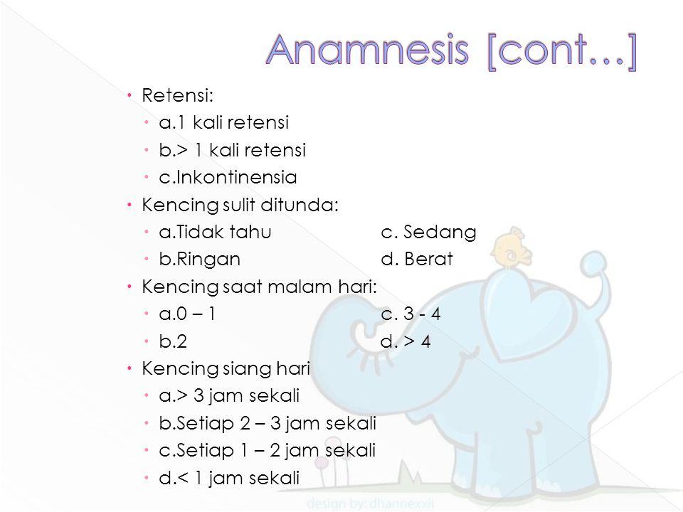 Anamnesis [cont…] Retensi: a.1 kali retensi b.> 1 kali retensi
